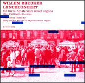 Willem Breuker: Lunchconcert for Three Amsterdam Street Organs (BVHaast)