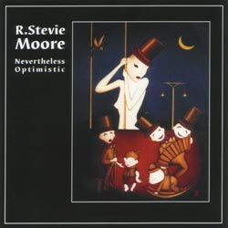 R. Stevie Moore: Nevertheless Optimistic (Innova)